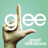 Good Vibrations (Glee Cast Version) de Glee Cast
