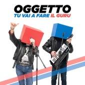 Tu Vai a Fare Il Guru by Oggetto