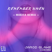 Remember When (Mokita Remix) by Jarod Glawe