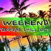 Weekend Reggae Chill Out by Various Artists