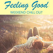 Feeling Good Weekend Chill Out by Various Artists