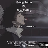 For No Reason by Danny Turbo