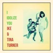 I Idolize You de Ike and Tina Turner
