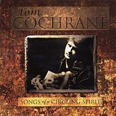 Songs Of A Circling Spirit de Tom Cochrane