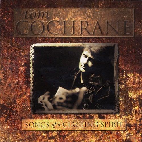 Songs Of A Circling Spirit by Tom Cochrane
