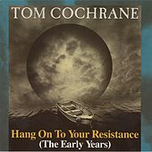 Hang On To Your Resistance (The Early Years) de Tom Cochrane
