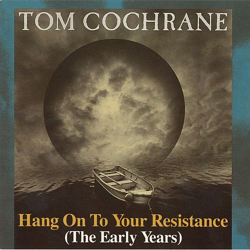 Hang On To Your Resistance (The Early Years) by Tom Cochrane