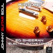 Kiss Me (Ed Sheeran Electric Guitar Cover) de Johnny Guitar Soul
