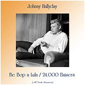 Be Bop a Lula / 24.000 Baisers (All Tracks Remastered) de Johnny Hallyday