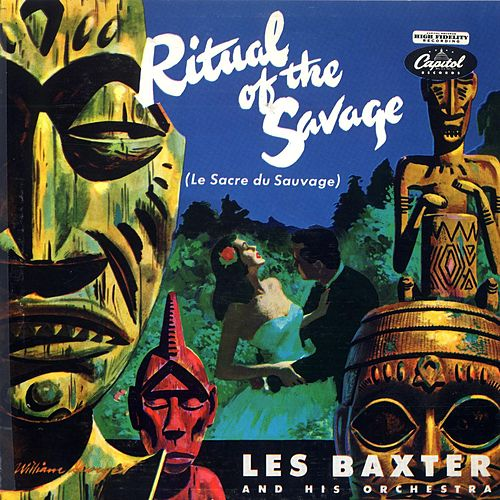 Ritual Of The Savage by Les Baxter