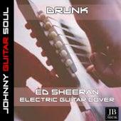 Drunk (Ed Sheeran Electric Guitar Cover) de Johnny Guitar Soul