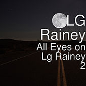 All Eyes on Lg Rainey 2 von Lg Rainey