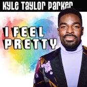 I Feel Pretty de Kyle Taylor Parker