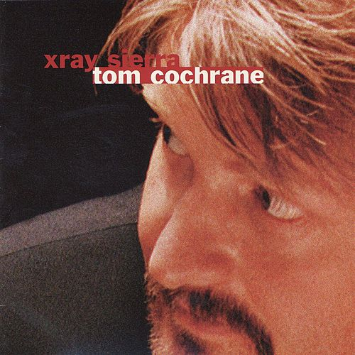 Xray Sierra by Tom Cochrane