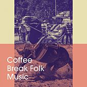 Coffee Break Folk Music by Various Artists