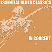 Essential Blues: Classics in Concert de Various Artists