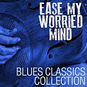 Ease My Worried Mind: Blues Classics Collection by Various Artists