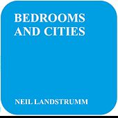 Bedrooms And Cities by Neil Landstrumm