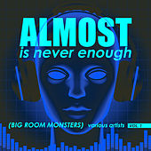 Almost Is Never Enough, Vol. 1 (Big Room Monsters) - EP by Various Artists