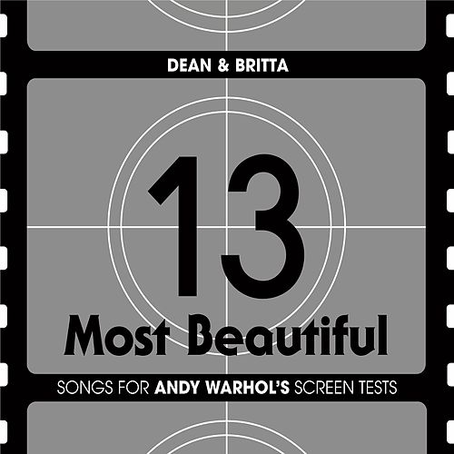 13 Most Beautiful: Songs For Andy Warhol's Screen Tests by Dean & Britta