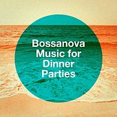 Bossanova Music For Dinner Parties by Various Artists