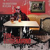 You Oughta Know Me By Now by Tom Vanden Avond