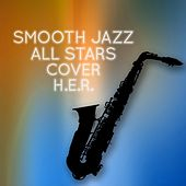 Smooth Jazz All Stars Cover H.E.R. by Smooth Jazz Allstars