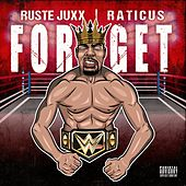 Forget by Ruste Juxx