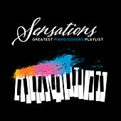 Sensations: Greatest Piano Covers Playlist by Various Artists