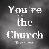 You're the Church de Donald James