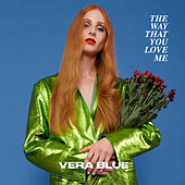 The Way That You Love Me von Vera Blue