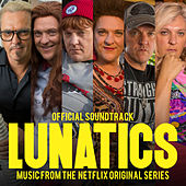 Lunatics (Official Soundtrack - Music From The Netflix Original Series) by Chris Lilley