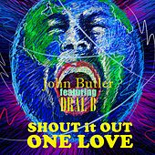 Shout It Out One Love by John Butler
