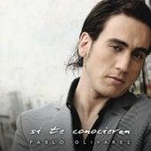 Si Te Conocieran de Pablo Olivares