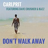 Don't Walk Away (feat. Dave Crusher & Kazz) de Carlprit