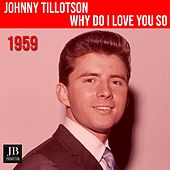 Why Do I love You So by Johnny Tillotson