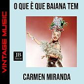 O Que é Que a Baiana Tem von Carmen Miranda