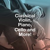 Classical Violin, Piano, Cello and More! de Various Artists