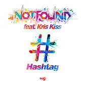 Hashtag (feat. Kris Kiss) by Not Found