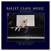 Ballet Class Music V.1 Beginners by Elena  Baliakhova