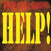 Help! by House of All Seasons