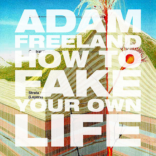 How To Fake Your Own Life by Adam Freeland