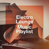 Electro Lounge Music Playlist by Various Artists