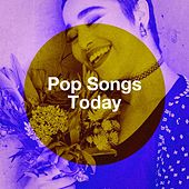 Pop Songs Today by Various Artists