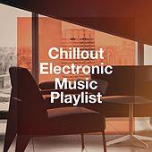 Chillout Electronic Music Playlist by Various Artists