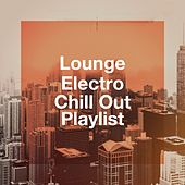 Lounge Electro Chill out Playlist by Various Artists