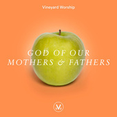God of Our Mothers and Fathers by Vineyard Worship
