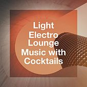 Light Electro Lounge Music with Cocktails by Various Artists