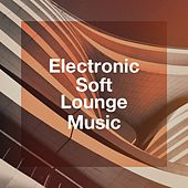 Electronic Soft Lounge Music by Various Artists