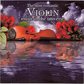 The Most Romantic Violin Music In the Universe by Various Artists
